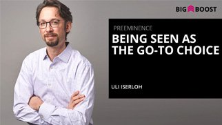 Preeminence: Being Seen As The Go-To Choice