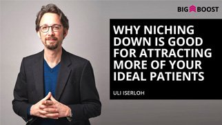 Why Niching Down Is Good For Attracting More Of Your Ideal Patients
