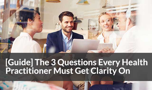 The 3 Questions Every Integrative Practitioner Must Get Clarity On To Build A Lucrative Practice