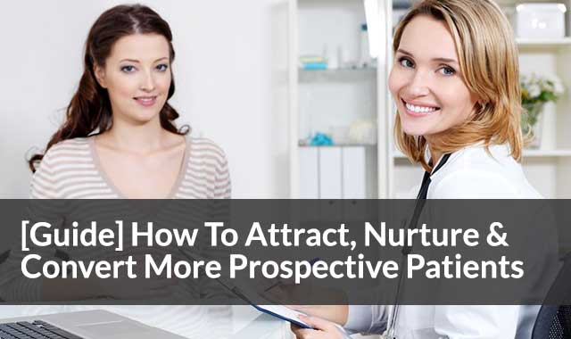 How To Attract, Nurture And Convert More Prospective Patients