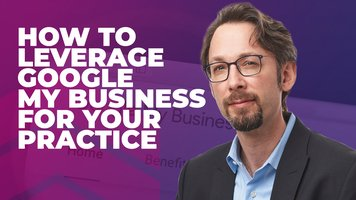 How To Leverage Google My Business For Your Practice