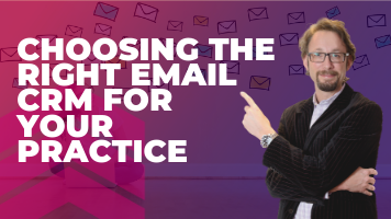 Choosing The Right Email CRM For Your Practice