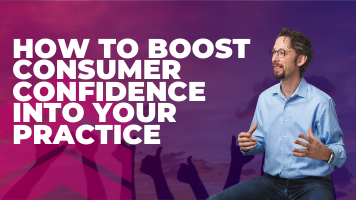 How To Boost Consumer Confidence Into Your Practice