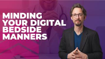 Minding Your Digital Bedside Manners