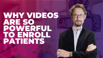Why Videos Are So Powerful To Enroll Patients