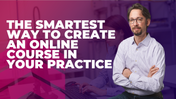 The Smartest Way To Create An Online Course In Your (Virtual) Practice