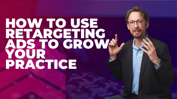 How To Use Retargeting Ads To Grow Your Practice