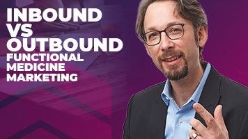 Inbound vs Outbound Functional Medicine Marketing
