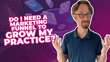 Do I Need A Marketing Funnel To Grow My Practice?